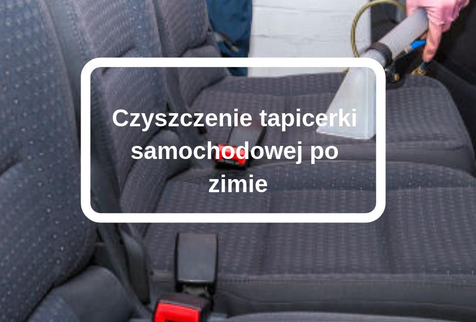 Czyszczenie tapicerki samochodowej po zimie